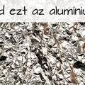 9+1 tény, amit nem gondolnál az alumíniumról! Hányat ismertél?