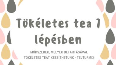 7 módszer, melyek betartásával tökéletes teát készíthetünk