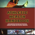 Athletic Health Handbook - A KEY RESOURCE FOR THE TEAM PHYSICIAN, ATHLETIC TRAINER AND PHYSICAL THERAPIST