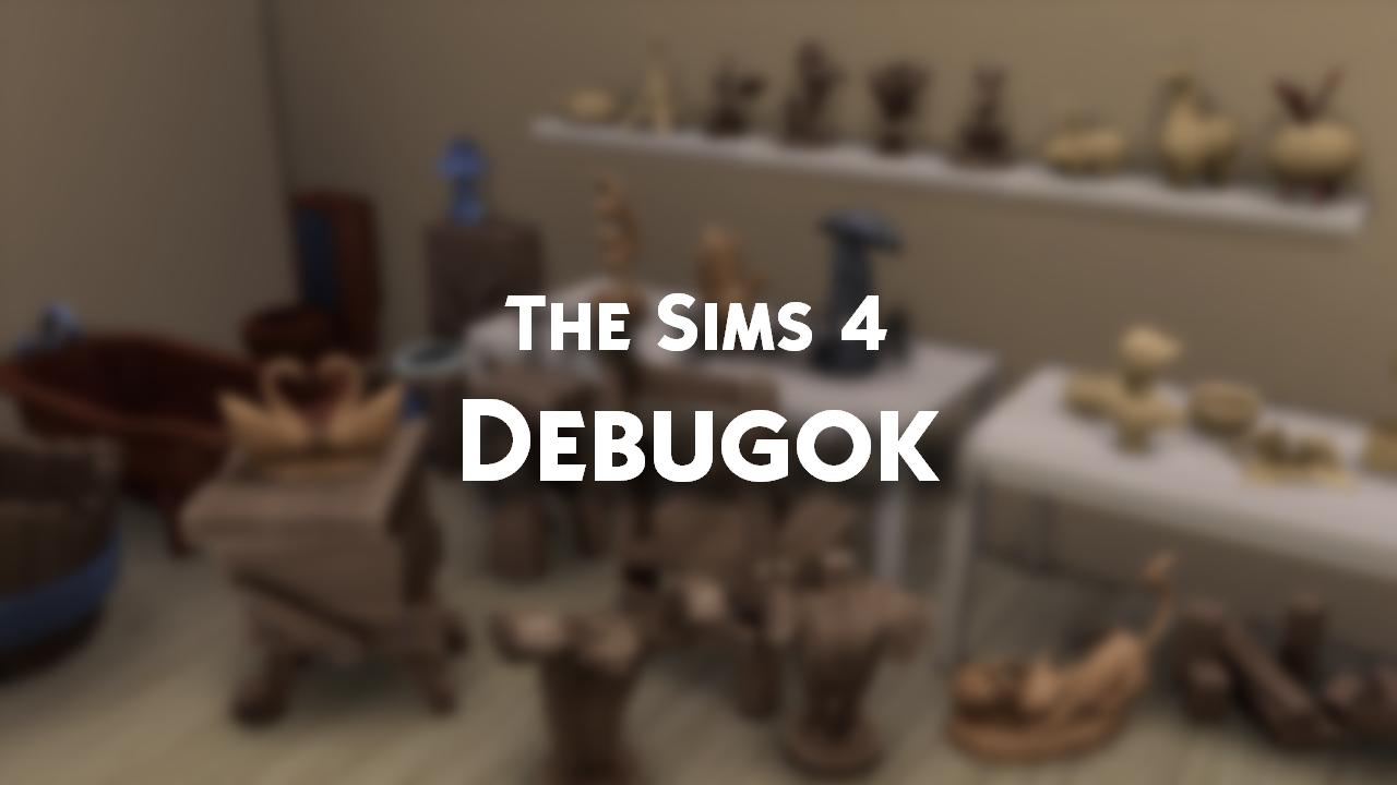 The Sims 4: Debugok - Avagy a rejtett targyak tarhaza.
