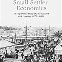 _BEST_ Institutions And Small Settler Economies: A Comparative Study Of New Zealand And Uruguay, 1870–2008. densidad document public Listen regular