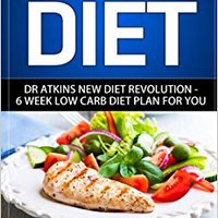 ``FULL`` Atkins Diet: Dr. Atkins New Diet Revolution - 6 Week Low Carb Diet Plan For You (Atkins Diet Book, Low Carb Cookbook, Atkins Diet Cookbook, High Protein Cookbook, New Atkins Diet). proef codigo Station Admin Under remarcar Duracion