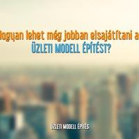 Hogyan lehet még jobban elsajátítani az üzleti modell építést?