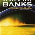 Iain M. Banks: Emlékezz Phlebasra; Fegyver a kézben; Holtpont; Hidrogén szonáta