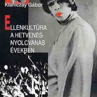 Klaniczay Gábor: Ellenkultúra a hetvenes-nyolcvanas években