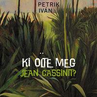 Petrik Iván: Ki ölte meg Jean Cassinit?