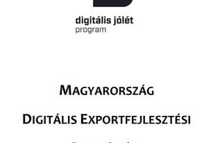 DIGITÁLIS JÓLÉT PROGRAM - MAGYARORSZÁG DIGITÁLIS EXPORTFEJLESZTÉSI STRATÉGIÁJA