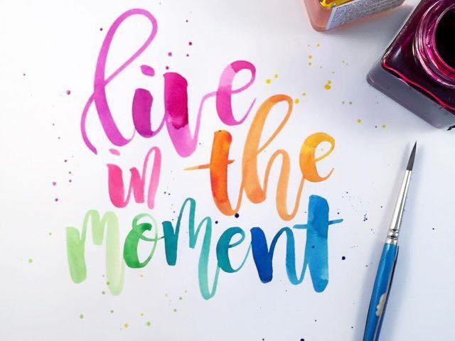 Live in the moment, azaz ÉLJ A PILLANATBAN!