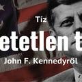 10 hihetetlen tény John F. Kennedyről