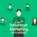 Miért egyre népszerűbb az influencer marketing?