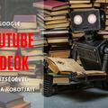 A Google YouTube videók segítségével tanítja robotjait