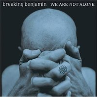 Breaking Benjamin - We Are Not Alone (2004)