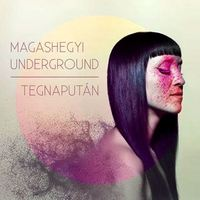 Magashegyi Underground - Tegnapután (2013)