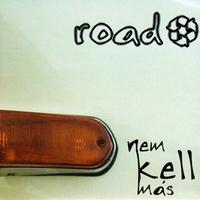 Road - Nem kell más (2004)