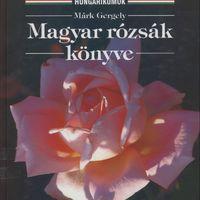 Márk Gergely: Magyar rózsák könyve