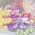 6 vegán ajándékötlet anyák napjára