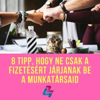 8 tipp, hogy ne csak a fizetésért járjanak be a munkatársaid
