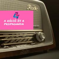 Milyen szerepe van/volt a rádiónak a propaganda terjedésében?