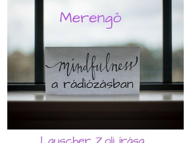 Mindfulness a rádiózásban, avagy ma van a holnap tegnapja