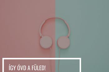 Hogyan óvd a füled, ha sokat van rajtad fülhallgató