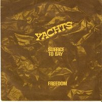Yachts - Suffice To Say / Freedom (Is A Heady Wine) (Stiff Records)