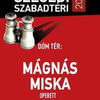 Játékok nyara: Nyerjen jegyet a Szegedi Szabadtéri Mágnás Miska előadására! - LEZÁRVA