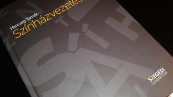 Herczeg Tamás színházvezetésről szóló könyvét mutatták be Szegeden