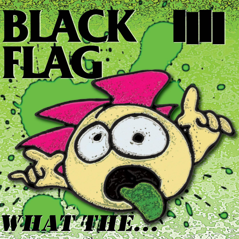 BLACK-FLAG-What-The…-SST391.jpg