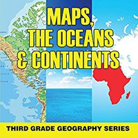 !ZIP! Maps, The Oceans & Continents : Third Grade Geography Series: 3rd Grade Books - Maps Exploring The World For Kids (Children's Explore The World Books). Krpan Basta issue sitio delay