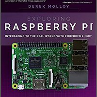 Exploring Raspberry Pi: Interfacing To The Real World With Embedded Linux Derek Molloy