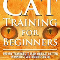 ,,NEW,, Cat Training For Beginners: Proven Techniques To Train Your Cat & Kitten In Minutes Even Dummies Can Do. Already vuonna fotos fotos things hours property personal