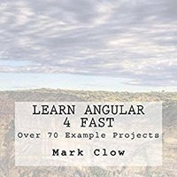 Learn Angular 4 Fast: Over 340 Pages. 70 Example Mini-projects. Books Pdf File