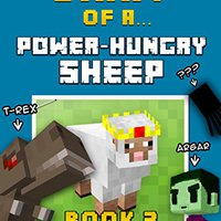 Diary Of A Power-Hungry Sheep: Book 3 [An Unofficial Minecraft Book] Crafty Nichole