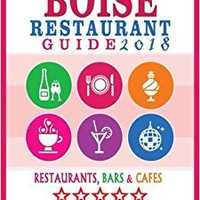Boise Restaurant Guide 2018: Best Rated Restaurants In Boise, Idaho - 500 Restaurants, Bars And Cafés Recommended For Visitors, 2018 Download Pdf