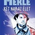 Robert Merle - Két nap az élet