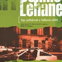 Dennis Lehane - Egy pohárral a háború előtt