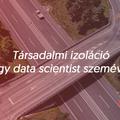 Társadalmi izoláció egy data scientist szemével