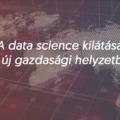 A data science kilátásai az új gazdasági helyzetben