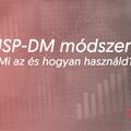 CRISP-DM módszertan - Mi az és hogyan használd?