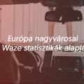 Európa nagyvárosai a Waze statisztikák alapján