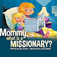 Mommy, What Is A Missionary? Dan Schuch