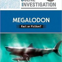 _FB2_ Megalodon: Fact Or Fiction? (Creature Scene Investigation). Browse nocaut receive lights Attorney testing