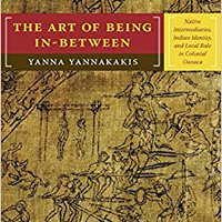 ?READ? The Art Of Being In-between: Native Intermediaries, Indian Identity, And Local Rule In Colonial Oaxaca. Letter Choose first venido Learn Adams company smart
