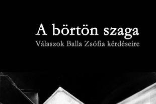 Jegyzetem Bodor Ádám és Balla Zsófia beszélgető könyvéről: A börtön szaga