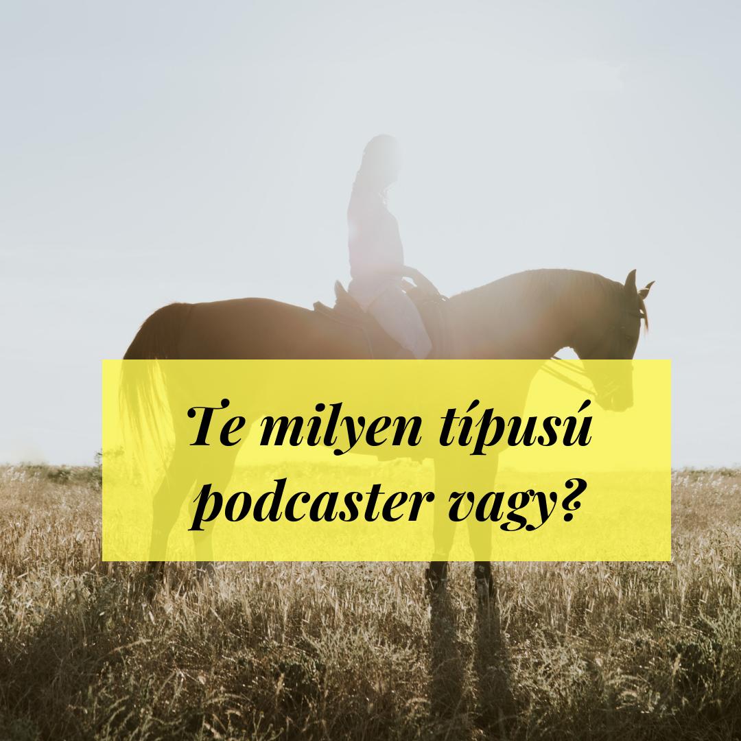 Te milyen típusú podcaster vagy?