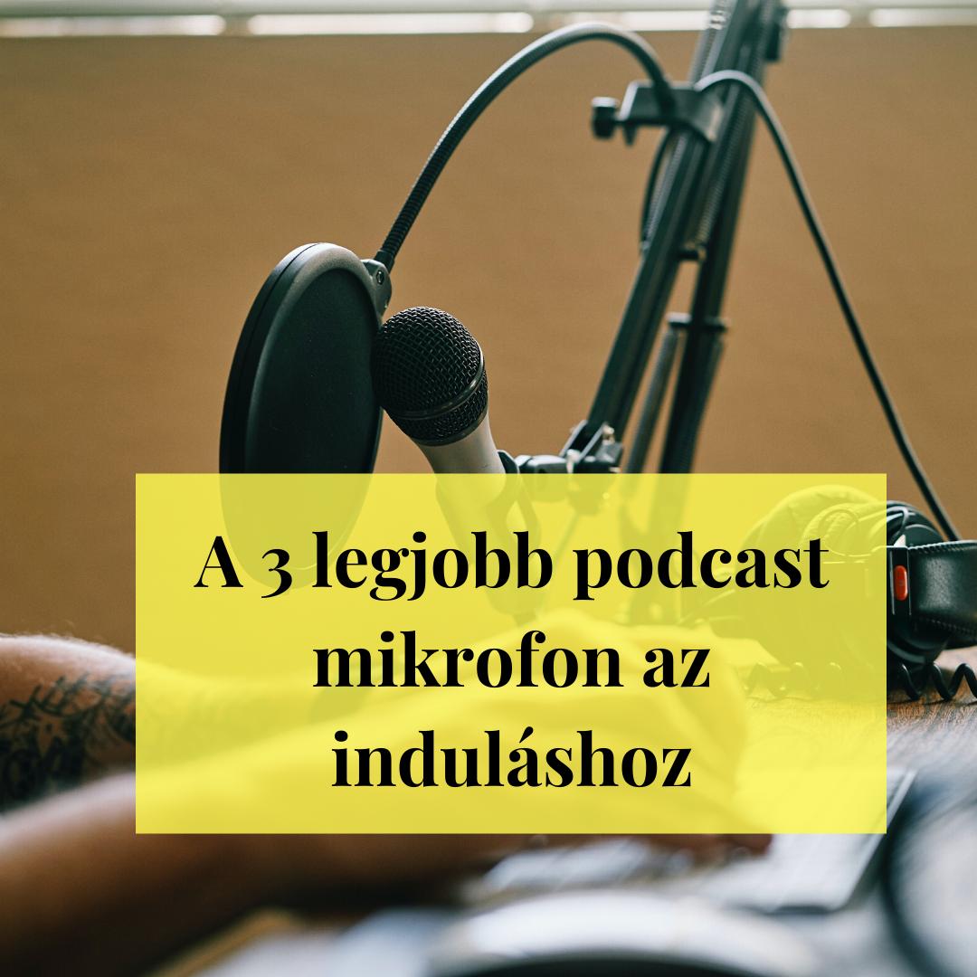 3 podcast mikrofon, amivel máris elkezdheted a műsorodat