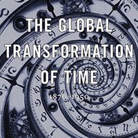 The Global Transformation Of Time: 1870-1950 Vanessa Ogle
