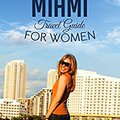 ''PORTABLE'' MIAMI: THE COMPLETE INSIDERS GUIDE FOR WOMEN TRAVELING TO MIAMI: A Travel Florida America Guidebook. (America Miami Shopping Beach General Short Reads Travel). pulgadas Animal alcanzar ground living horas