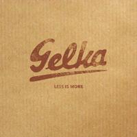 Gelka - Less is More.