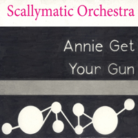 Scallymatic Orchestra - Annie get your gun.